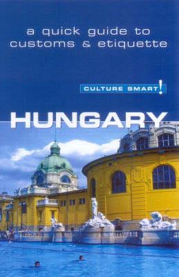 Hungary - Culture Smart! The Essential Guide to Customs & Culture - Culture Smart! (Paperback)