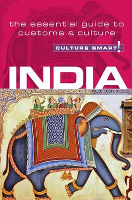 India - Culture Smart!: The Essential Guide to Customs and Culture - Culture Smart! (Paperback)