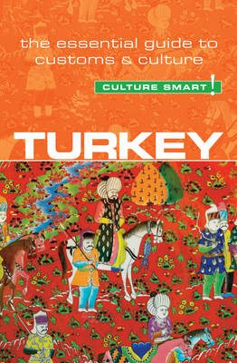 Turkey - Culture Smart! The Essential Guide to Customs & Culture - Culture Smart! (Paperback)