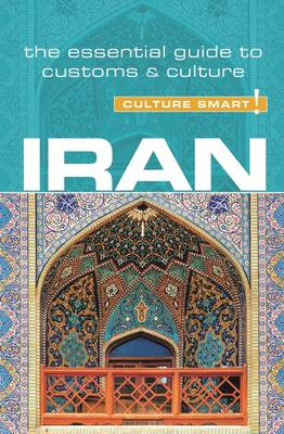 Iran - Culture Smart!: The Essential Guide to Customs & Culture - Culture Smart! (Paperback)