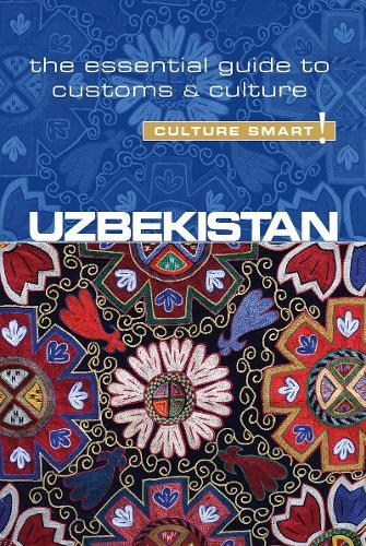 Uzbekistan - Culture Smart! The Essential Guide to Customs & Culture - Culture Smart! (Paperback)