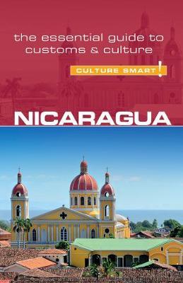 Nicaragua - Culture Smart! The Essential Guide to Customs & Culture - Culture Smart! (Paperback)
