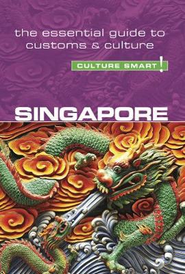 Singapore - Culture Smart! The Essential Guide to Customs & Culture - Culture Smart (Paperback)