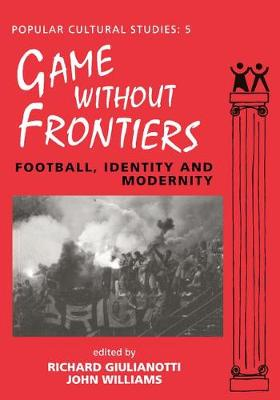 Games Without Frontiers: Football, Identity and Modernity - Popular Cultural Studies (Paperback)