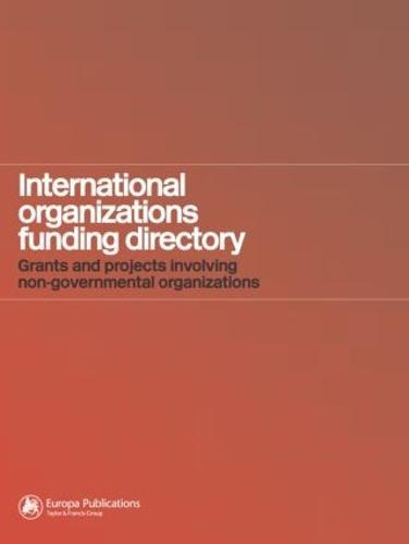 International Organizations Funding Directory: Grants and Projects Involving Non-Governmental Organizations (Hardback)