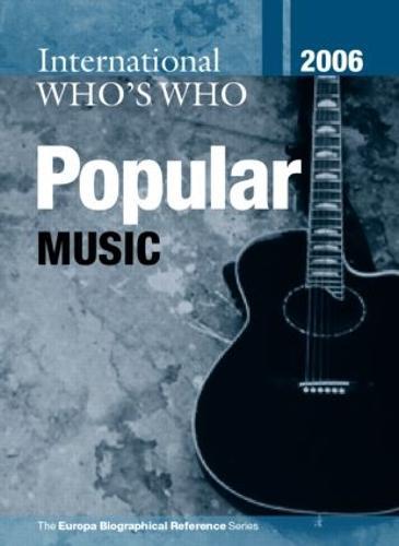 International Who's Who in Popular Music 2006 (Hardback)