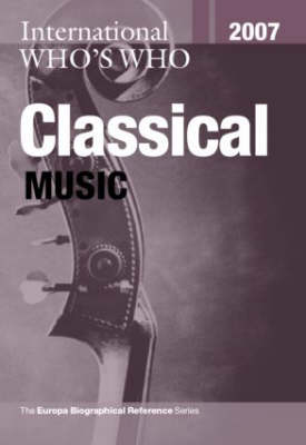 International Who's Who in Classical Music 2007 (Hardback)
