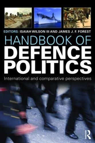 Handbook of Defence Politics: International and Comparative Perspectives - Routledge International Handbooks (Hardback)