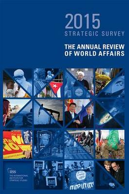 The Strategic Survey 2015: The Annual Review of World Affairs (Paperback)