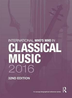 International Who's Who in Classical Music 2016 (Hardback)