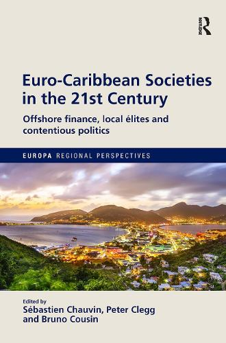 Euro-Caribbean Societies in the 21st Century: Offshore finance, local elites and contentious politics - Europa Regional Perspectives (Hardback)