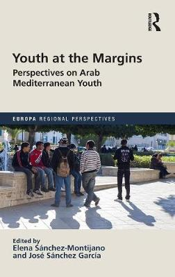 Youth at the Margins: Perspectives on Arab Mediterranean Youth - Europa Regional Perspectives (Hardback)