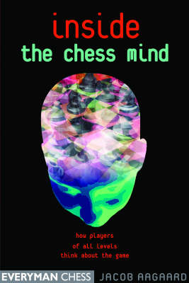Inside the Chess Mind: How Players of All Levels Think About the Game (Paperback)