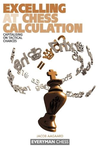 Excelling at Chess Calculation: Capitalising on Tactical Chances (Paperback)