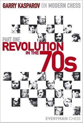 Revolution in the 70s - Garry Kasparov on Modern Chess Pt. 1 (Hardback)