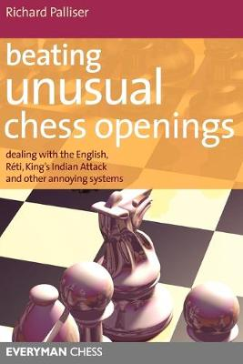 Beating Unusual Chess Openings: Dealing with the English, Reti, King's Indian Attack and Other Annoying Systems (Paperback)