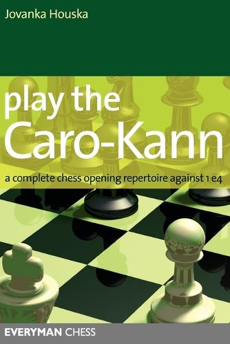 Play the Caro-Kann: A Complete Chess Opening Repertoire Against 1 E4 (Paperback)