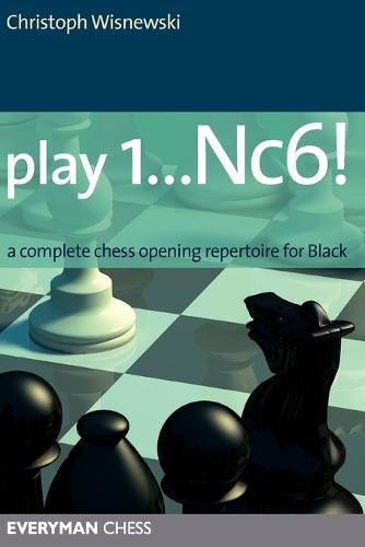 Play 1...Nc6!: A Complete Chess Opening Repertoire for Black (Paperback)