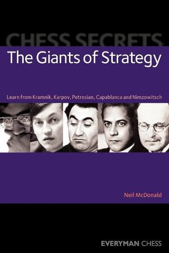 Chess Secrets: The Giants of Strategy: Learn from Kramnik, Karpov, Petrosian, Capablanca and Nimzowitsch (Paperback)