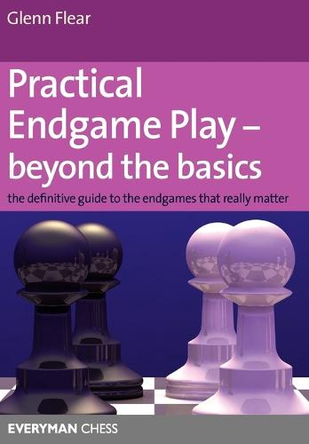 Practical Endgame Play - Beyond the Basics: The Definitive Guide to the Endgames That Really Matter (Paperback)