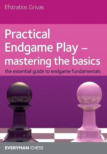 Practical Endgame Play - Mastering Basics: The Essential Guide to Endgame Fundamentals (Paperback)