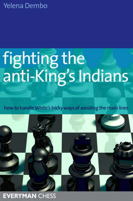 Fighting the Anti-King's Indians: How to Handle White's Tricky Ways of Avoiding the Main Lines (Paperback)