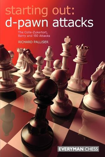 D-pawn Attacks: The Colle-Zukertort, Barry and 150 Attacks - Starting Out Series (Paperback)