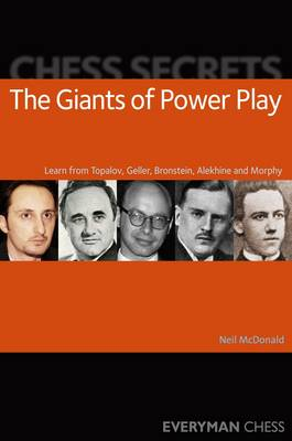 Chess Secrets: The Giants of Power Play: Learn from Topalov, Geller, Bronstein, Alekhine and Morphy (Paperback)