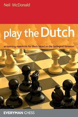 Play the Dutch: An Opening Repertoire for Black Based on the Leningrad Variation (Paperback)