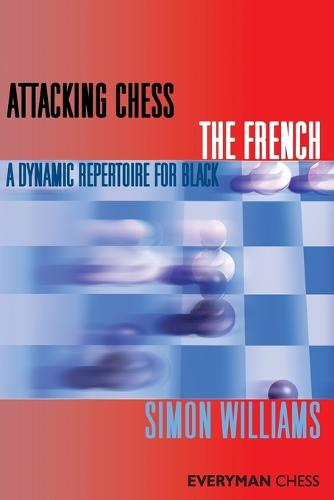 Attacking Chess: The French: A Dynamic Repertoire for Black (Paperback)