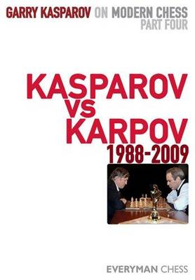 Garry Kasparov on Modern Chess, Part 4: Kasparov v Karpov 1988-2009 - Garry Kasparov on Modern Chess Pt. 4 (Hardback)