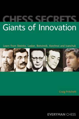 Chess Secrets: Giants of Innovation: Learn from Steinitz, Lasker, Botvinnik, Korchnoi and Ivanchuk - Chess Secrets (Paperback)
