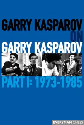 Garry Kasparov on Garry Kasparov, Part 1: 1973-1985: 1973-1985 (Hardback)