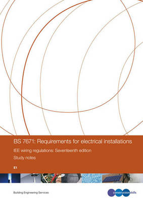 BS 7671: Requirements for Electrical Installations IEE Wiring Regulations: E1 (Spiral bound)