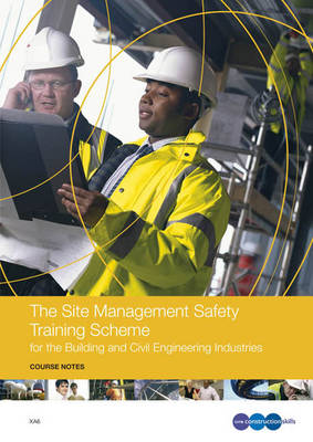 The Site Management Safety Training Scheme for the Building and Civil Engineering Industries Course Notes: XA6 (Book)