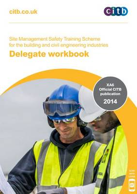 Delegate workbook - Site Management Safety Training Scheme for the building and civil engineering industries: XA6 (Paperback)