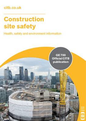 Construction Site Safety: GE 700: Health, Safety and Environment Information (Hardback)