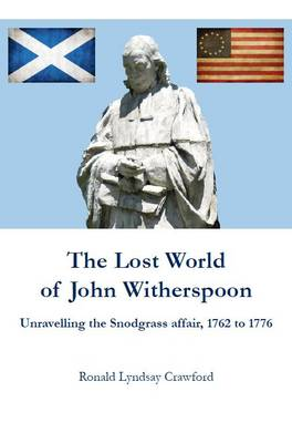 The Lost World of John Witherspoon: Unravelling the Snodgrass Affair, 1762 to 1776 (Hardback)