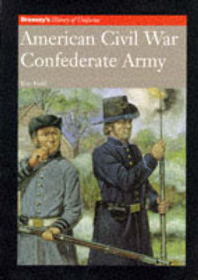 American Civil War: Confederate Army - History of Uniforms S. (Paperback)