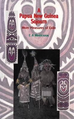 A Papua New Guinea Sojourn: More Pleasures of Exile (Hardback)