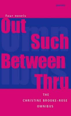 Brooke-Rose Omnibus: For Novels - out, Such, Between, Thru (Paperback)