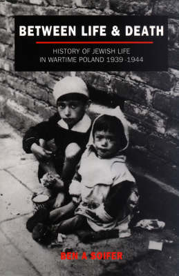 Between Life and Death: History of Jewish Life in Wartime Poland, 1939-44 (Paperback)