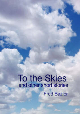 To the Skies: And Other Short Stories (Paperback)