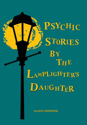 Psychic Stories by the Lamplighter's Daughter (Paperback)