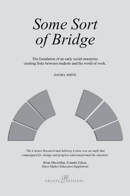 Some Sort of Bridge: The Foundation and Early Years of the Careers Research and Advisory Centre (Hardback)