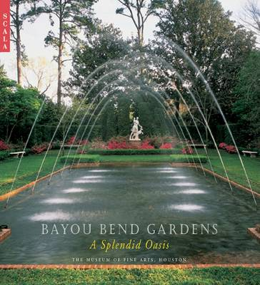 Bayou Bend Gardens: A Splendid Oasis (Hardback)