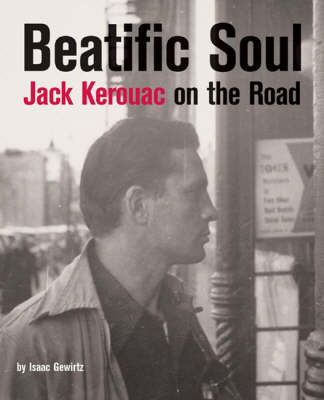 Beatific Soul: Jack Kerouac on the Road (Hardback)
