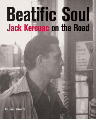 Beatific Soul: Jack Kerouac on the Road (Hardback)