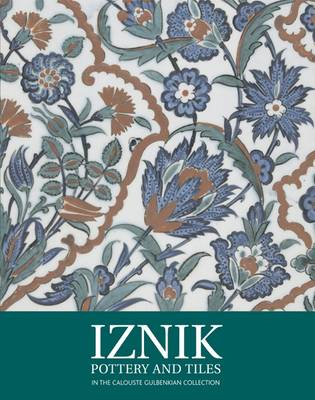 Iznik Pottery and Tiles: In the Calouste Gulbenkian Collection (Hardback)