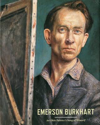 Emerson Burkhart: An Ohio Painter's Song of Himself (Hardback)